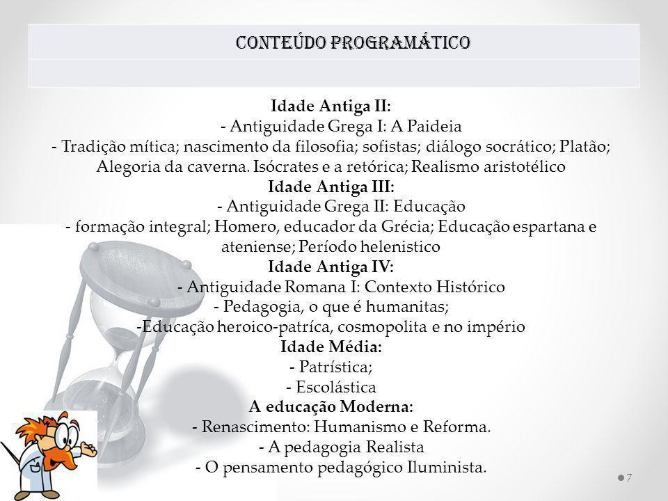 Conteúdo Programático 7 Idade Antiga II: - Antiguidade Grega I: A Paideia - Tradição mítica; nascimento da filosofia; sofistas; diálogo socrático; Pla