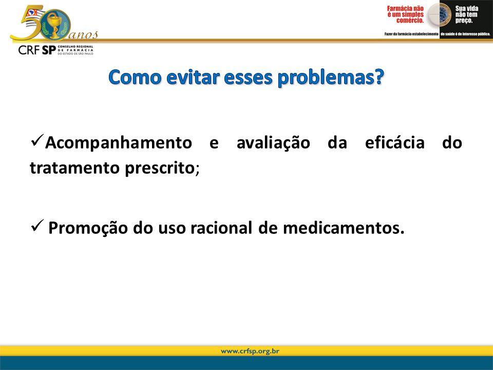 Acompanhamento e avaliação da eficácia do tratamento prescrito; Promoção do uso racional de medicamentos.