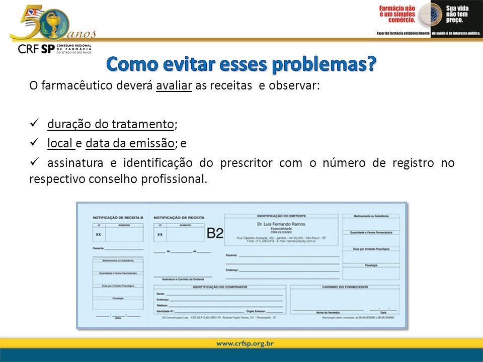 O farmacêutico deverá avaliar as receitas e observar: duração do tratamento; local e data da emissão; e assinatura e identificação do prescritor com o número de registro no respectivo conselho profissional.
