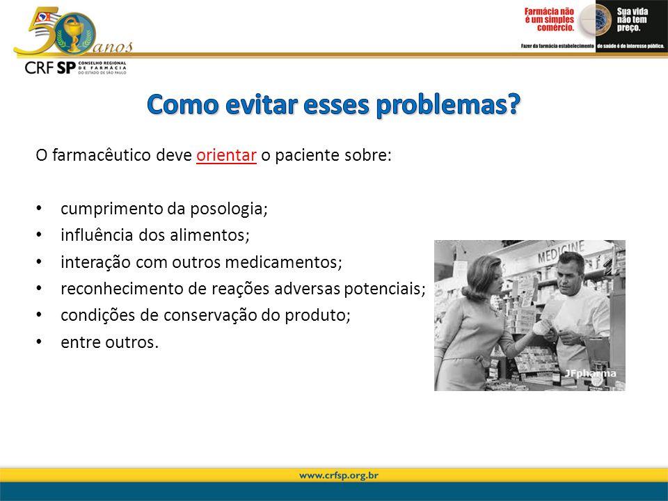 O farmacêutico deve orientar o paciente sobre: cumprimento da posologia; influência dos alimentos; interação com outros medicamentos; reconhecimento d