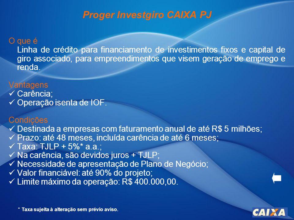 Proger Investgiro CAIXA PJ O que é Linha de crédito para financiamento de investimentos fixos e capital de giro associado, para empreendimentos que visem geração de emprego e renda.
