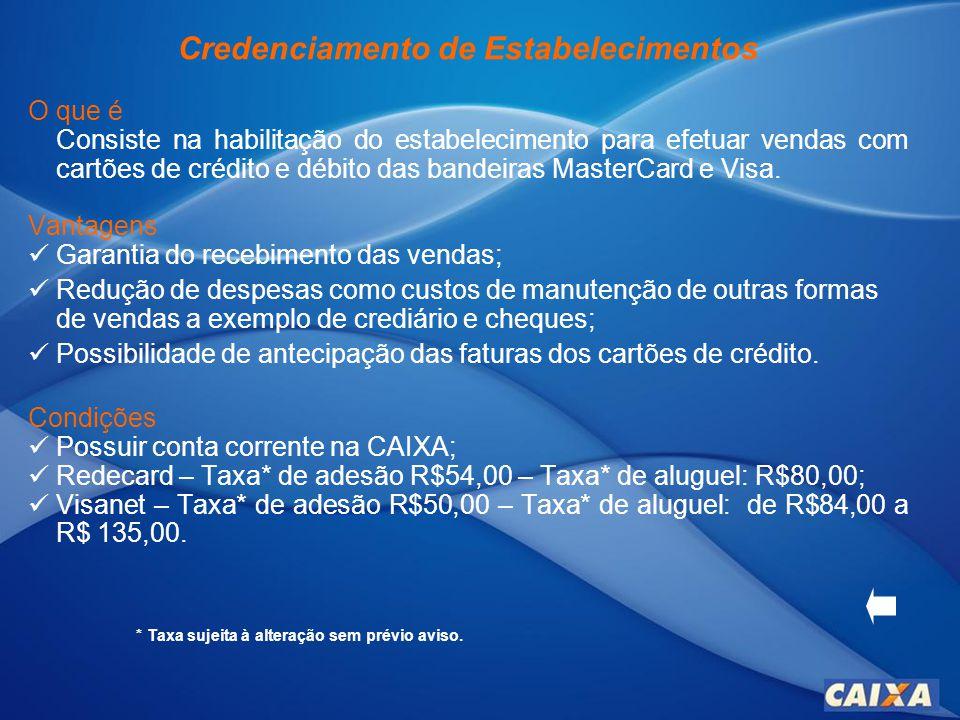 Credenciamento de Estabelecimentos O que é Consiste na habilitação do estabelecimento para efetuar vendas com cartões de crédito e débito das bandeiras MasterCard e Visa.