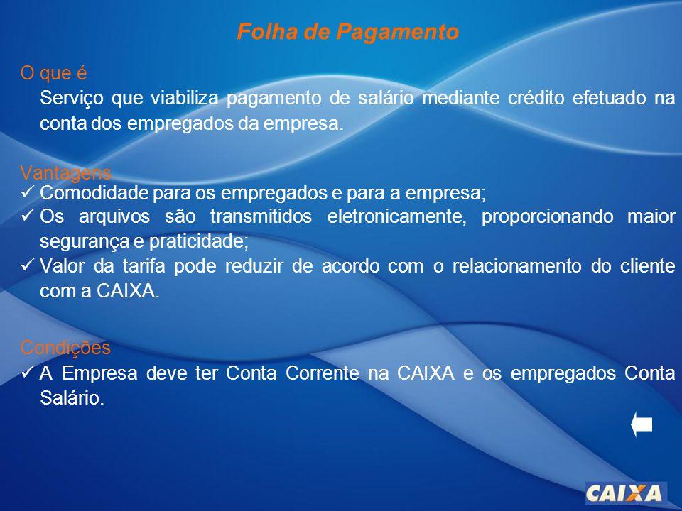 Folha de Pagamento O que é Serviço que viabiliza pagamento de salário mediante crédito efetuado na conta dos empregados da empresa.