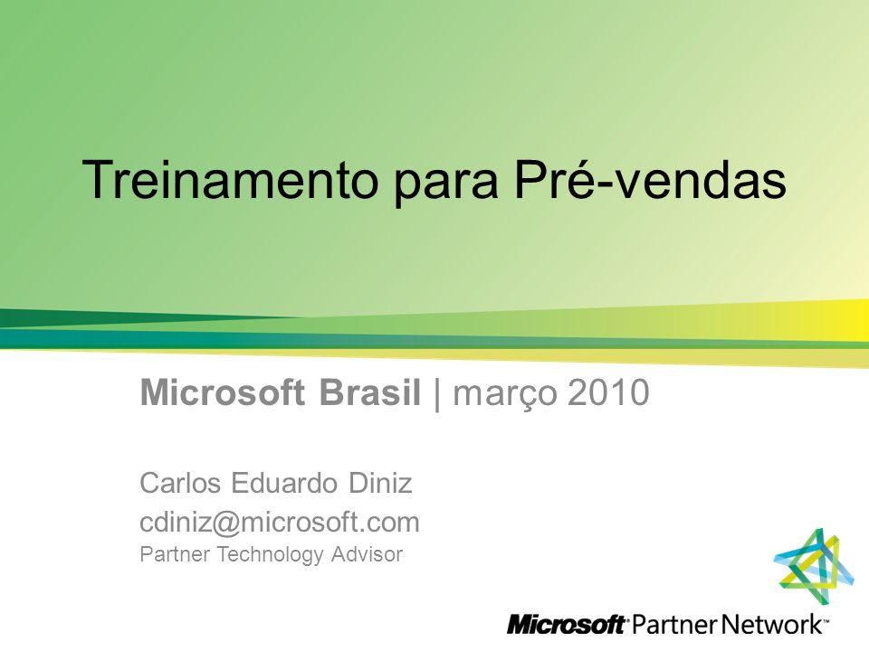 Treinamento para Pré-vendas Microsoft Brasil | março 2010 Carlos Eduardo Diniz cdiniz@microsoft.com Partner Technology Advisor