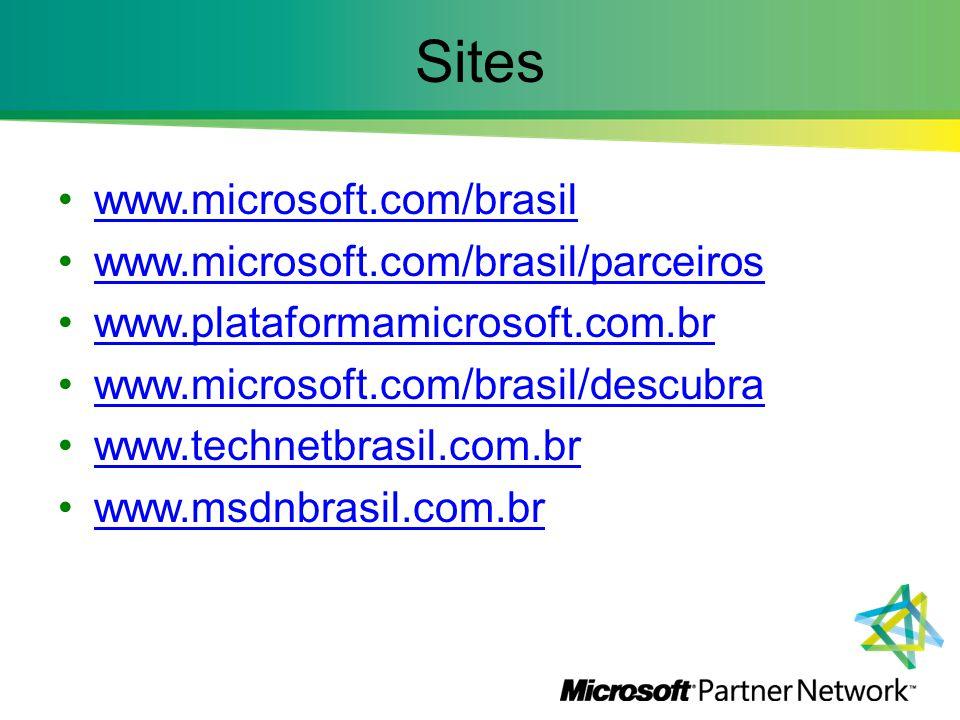 Sites www.microsoft.com/brasil www.microsoft.com/brasil/parceiros www.plataformamicrosoft.com.br www.microsoft.com/brasil/descubra www.technetbrasil.c