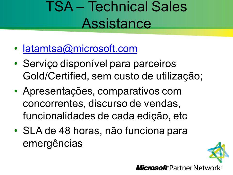TSA – Technical Sales Assistance latamtsa@microsoft.com Serviço disponível para parceiros Gold/Certified, sem custo de utilização; Apresentações, comp