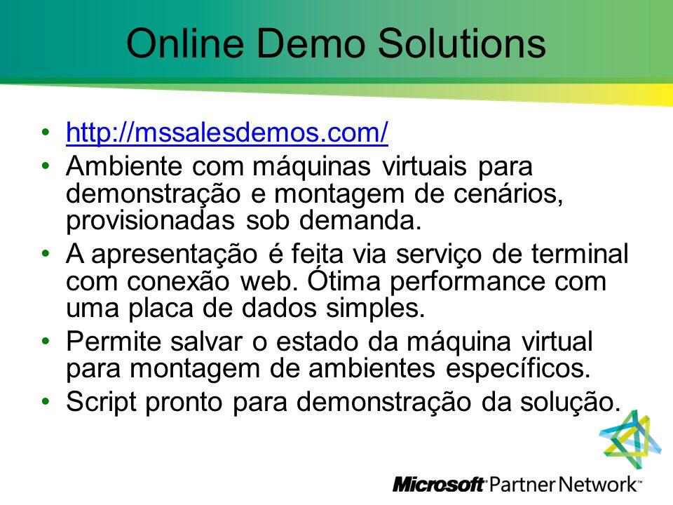 Online Demo Solutions http://mssalesdemos.com/ Ambiente com máquinas virtuais para demonstração e montagem de cenários, provisionadas sob demanda. A a
