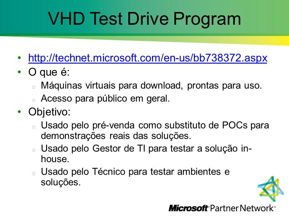 VHD Test Drive Program http://technet.microsoft.com/en-us/bb738372.aspx O que é: o Máquinas virtuais para download, prontas para uso. o Acesso para pú