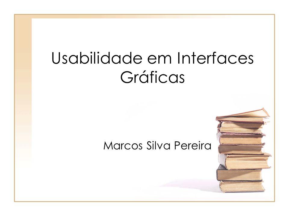 Usabilidade em Interfaces Gráficas Marcos Silva Pereira