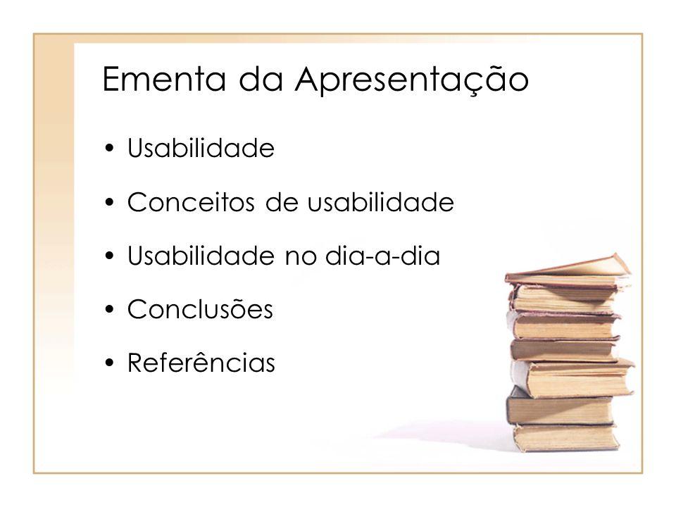 Ementa da Apresentação Usabilidade Conceitos de usabilidade Usabilidade no dia-a-dia Conclusões Referências