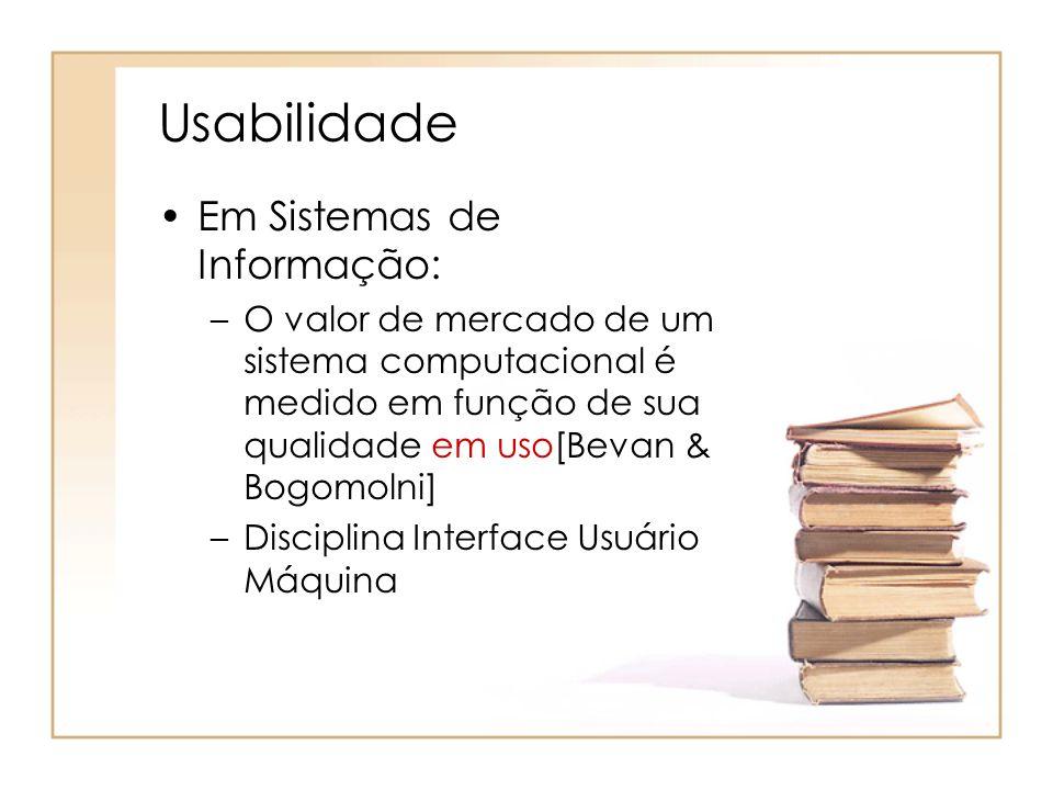 Usabilidade Em Sistemas de Informação: –O valor de mercado de um sistema computacional é medido em função de sua qualidade em uso[Bevan & Bogomolni] –Disciplina Interface Usuário Máquina