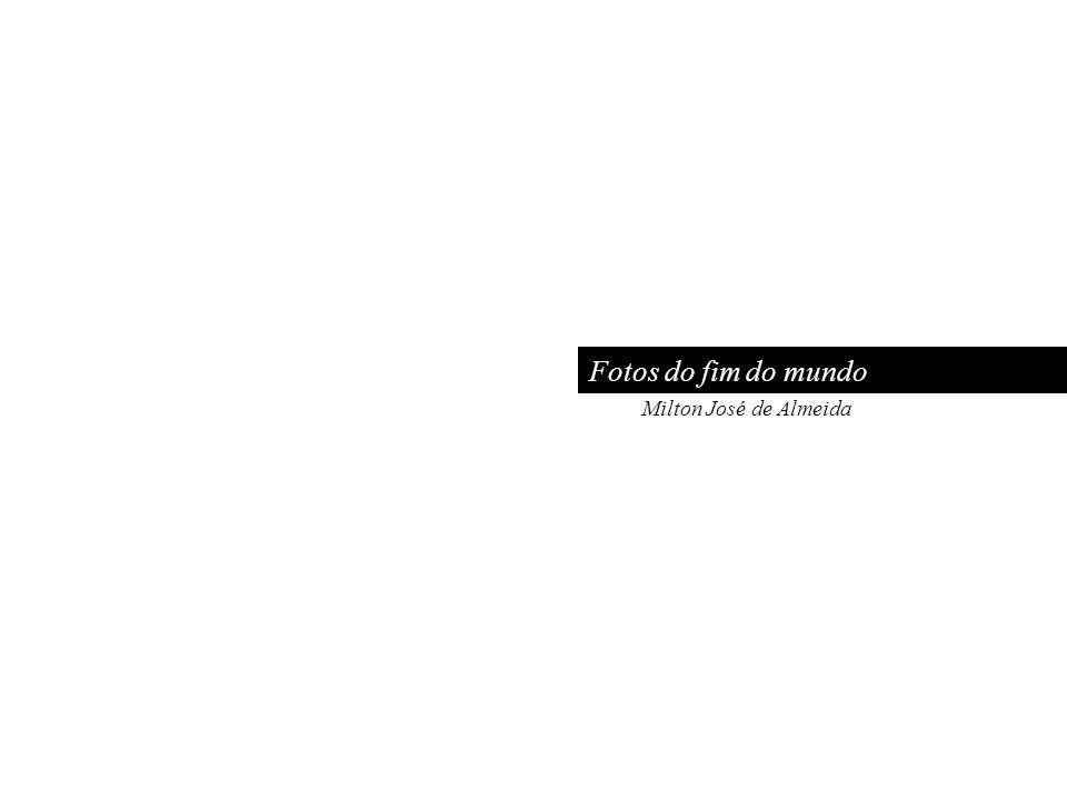 Fotos do fim do mundo Milton José de Almeida