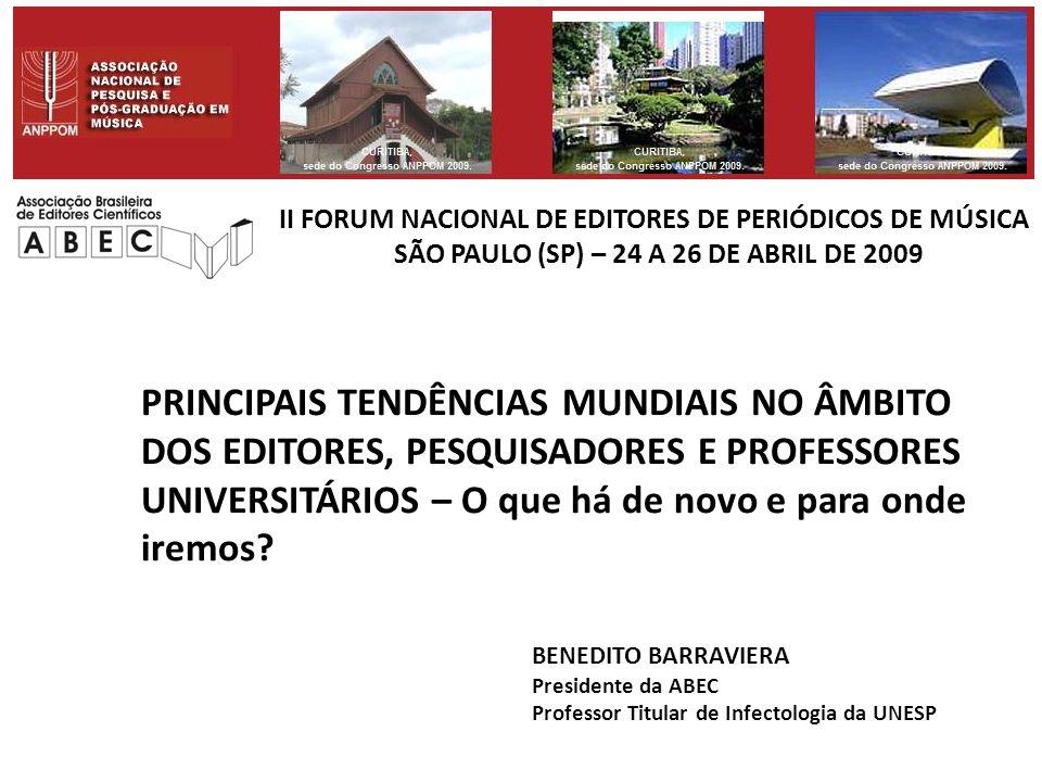 II FORUM NACIONAL DE EDITORES DE PERIÓDICOS DE MÚSICA SÃO PAULO (SP) – 24 A 26 DE ABRIL DE 2009 PRINCIPAIS TENDÊNCIAS MUNDIAIS NO ÂMBITO DOS EDITORES, PESQUISADORES E PROFESSORES UNIVERSITÁRIOS – O que há de novo e para onde iremos.