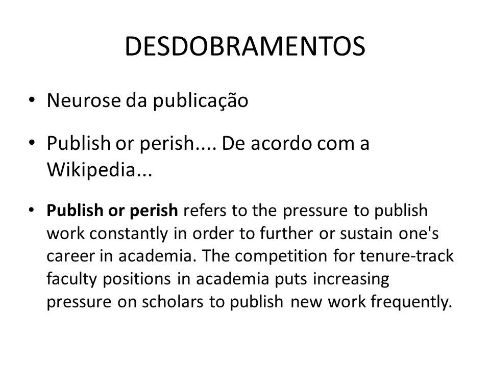 DESDOBRAMENTOS Neurose da publicação Publish or perish....