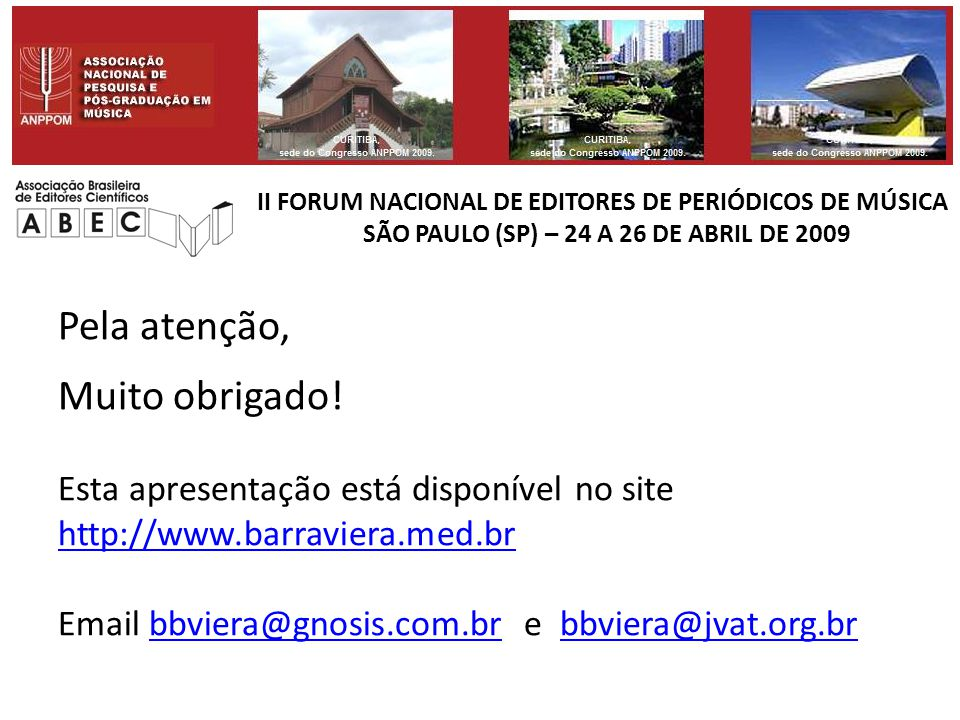 II FORUM NACIONAL DE EDITORES DE PERIÓDICOS DE MÚSICA SÃO PAULO (SP) – 24 A 26 DE ABRIL DE 2009 Pela atenção, Muito obrigado.