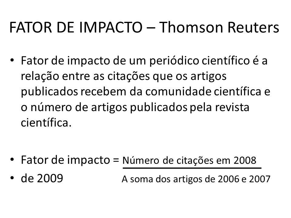 FATOR DE IMPACTO – Thomson Reuters Fator de impacto de um periódico científico é a relação entre as citações que os artigos publicados recebem da comunidade científica e o número de artigos publicados pela revista científica.