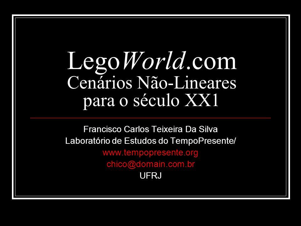 LegoWorld.com Cenários Não-Lineares para o século XX1 Francisco Carlos Teixeira Da Silva Laboratório de Estudos do TempoPresente/ www.tempopresente.or