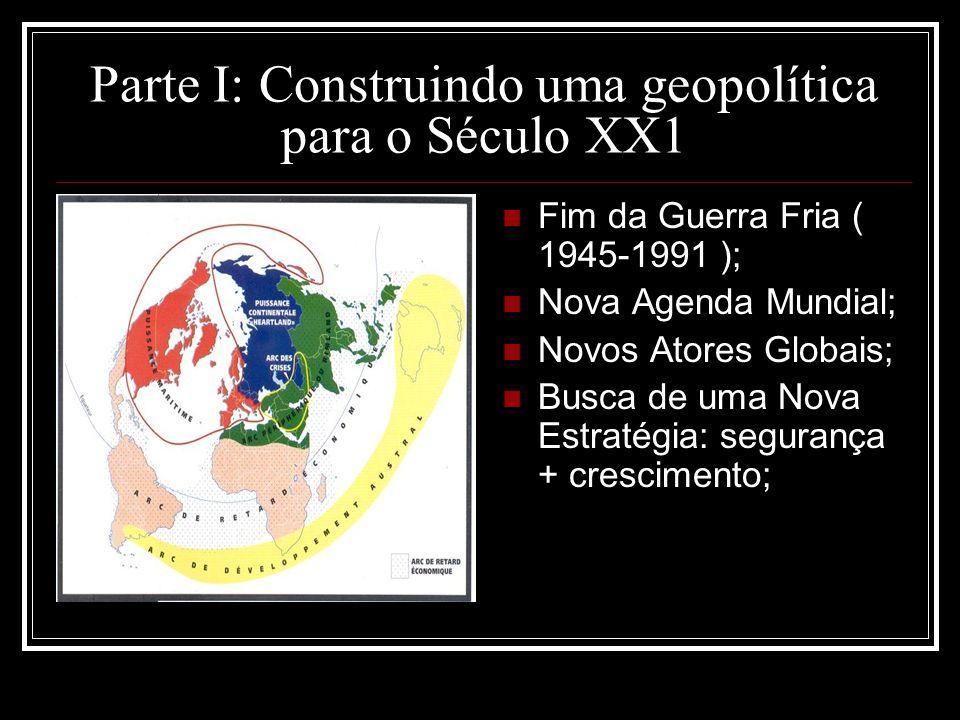 Parte I: Construindo uma geopolítica para o Século XX1 Fim da Guerra Fria ( 1945-1991 ); Nova Agenda Mundial; Novos Atores Globais; Busca de uma Nova