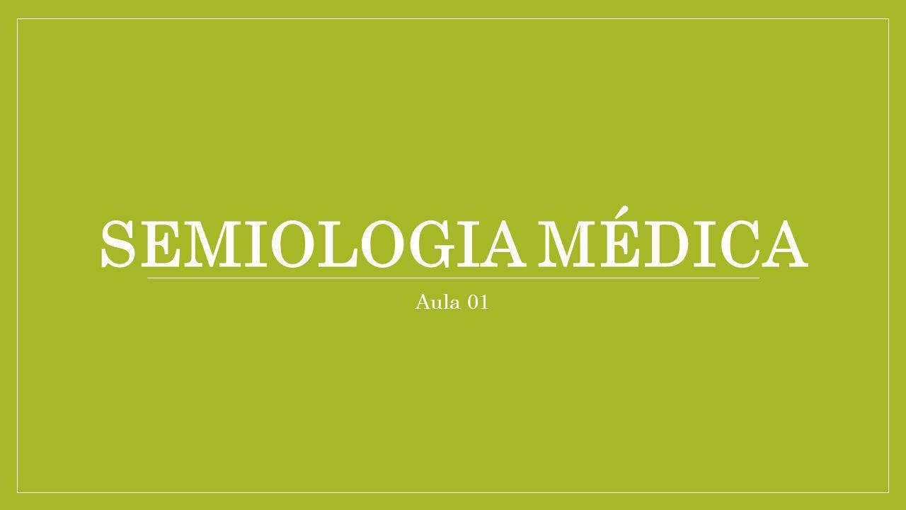 SEMIOLOGIA MÉDICA Aula 01