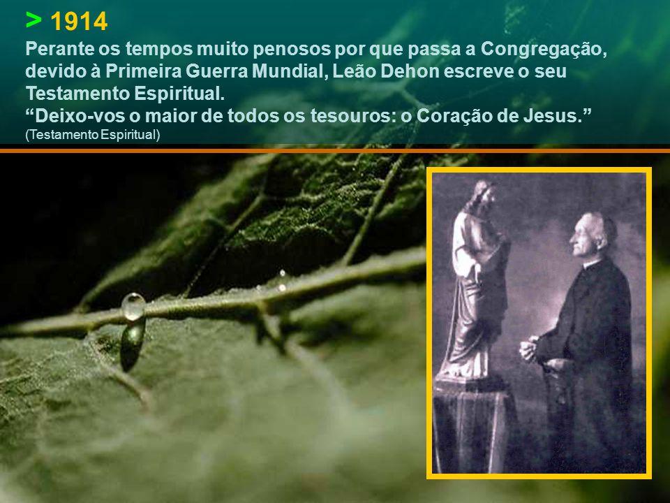> 1914 Perante os tempos muito penosos por que passa a Congregação, devido à Primeira Guerra Mundial, Leão Dehon escreve o seu Testamento Espiritual.