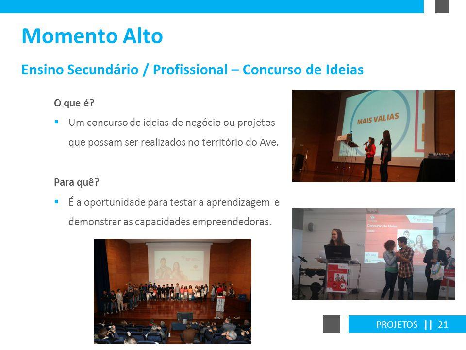 PROJETOS || 21 Ensino Secundário / Profissional – Concurso de Ideias Momento Alto O que é? Um concurso de ideias de negócio ou projetos que possam ser