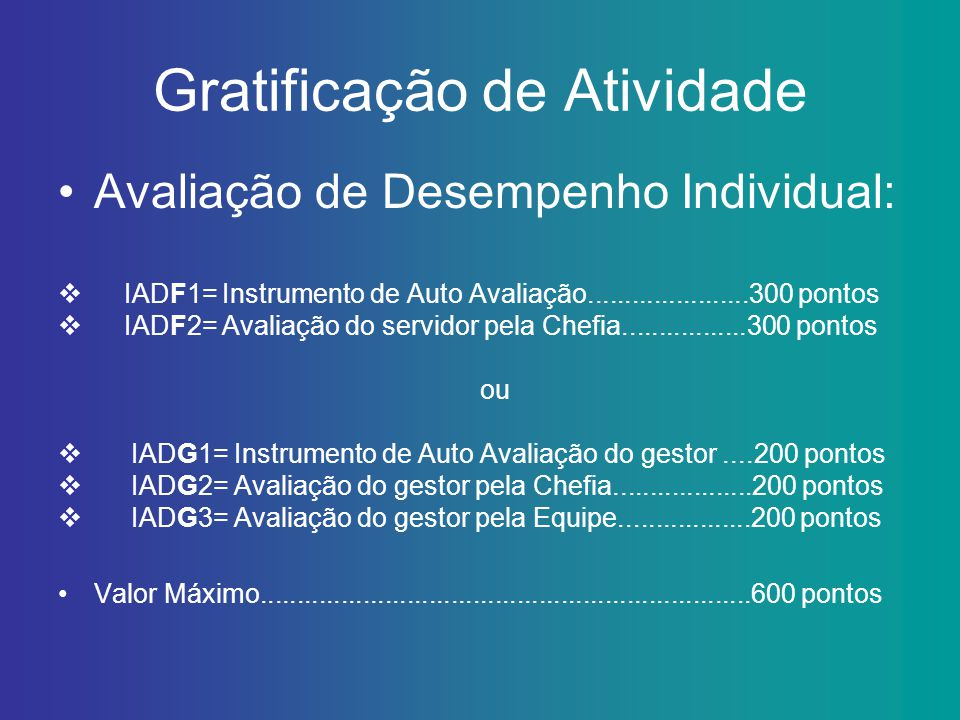 Gratificação de Atividade Avaliação de Desempenho Individual: IADF1= Instrumento de Auto Avaliação......................300 pontos IADF2= Avaliação do