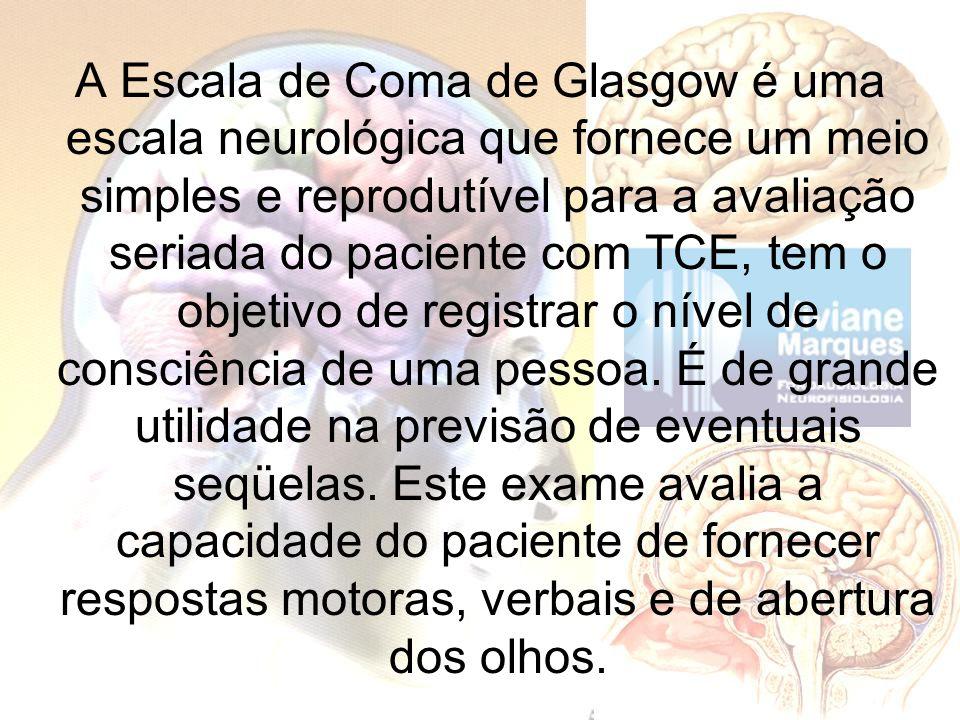 A Escala de Coma de Glasgow é uma escala neurológica que fornece um meio simples e reprodutível para a avaliação seriada do paciente com TCE, tem o ob