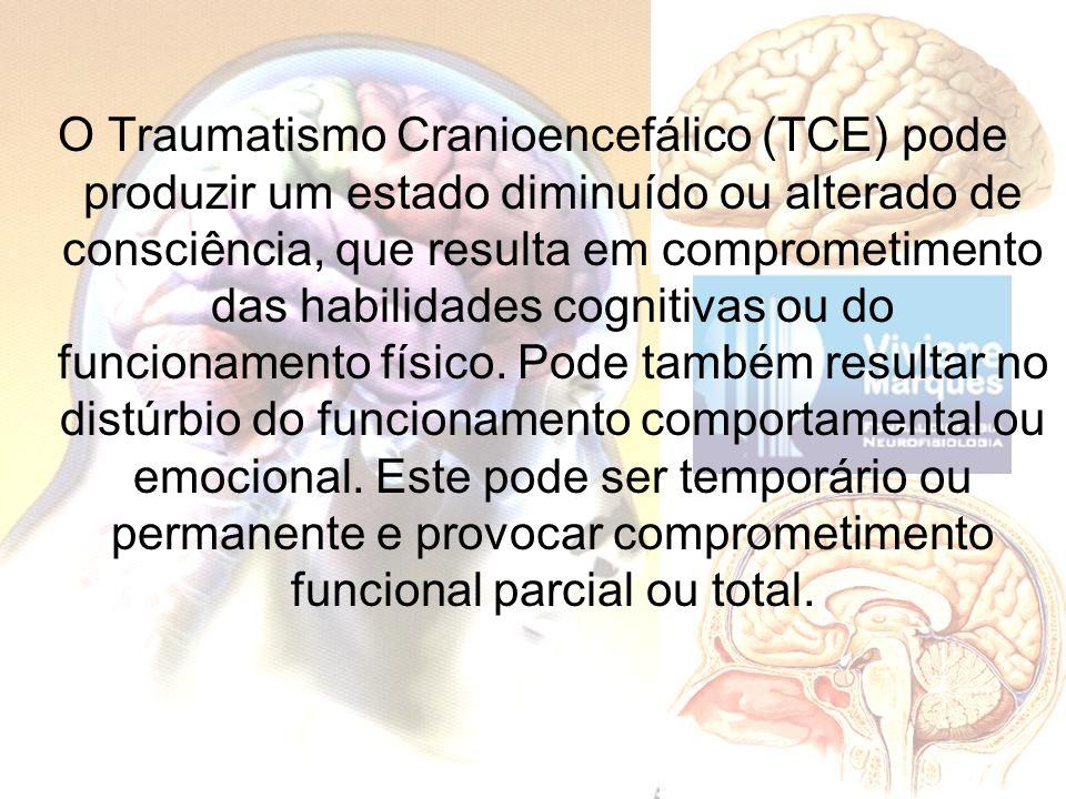 O Traumatismo Cranioencefálico (TCE) pode produzir um estado diminuído ou alterado de consciência, que resulta em comprometimento das habilidades cogn