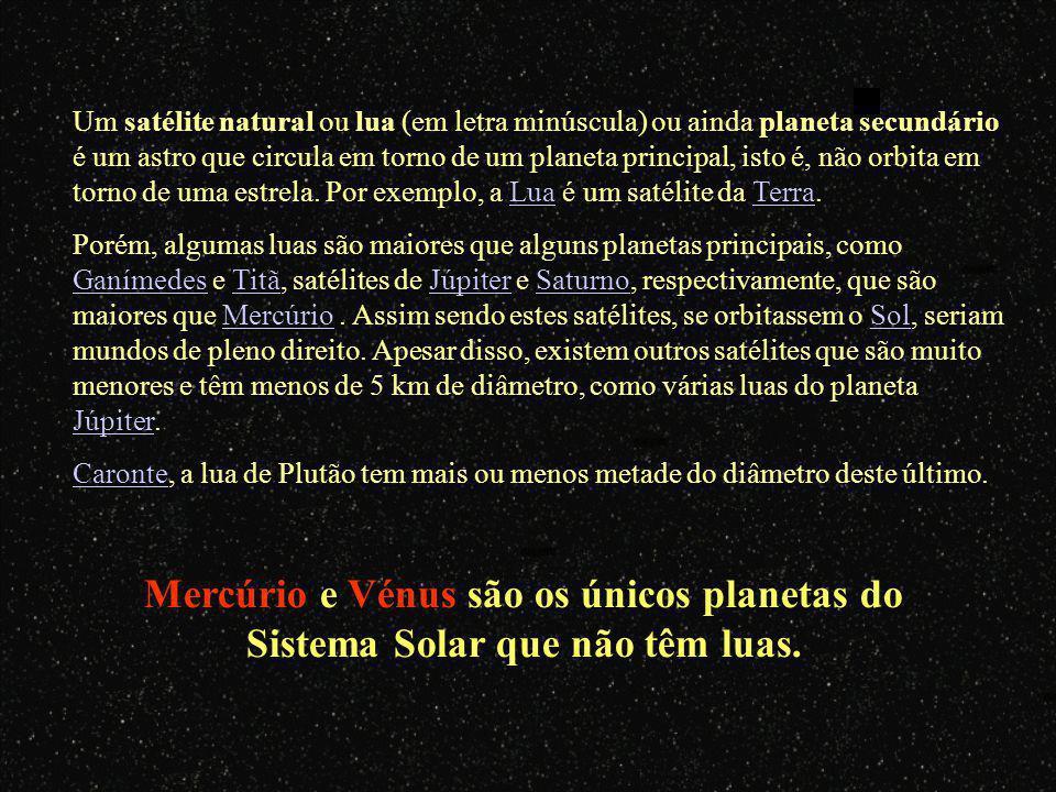 Satélites naturais ou Planetas secundários – planetas que giram à volta de outro planeta. Exemplo: Lua. Júpiter é o maior planeta do Sistema Solar. Po