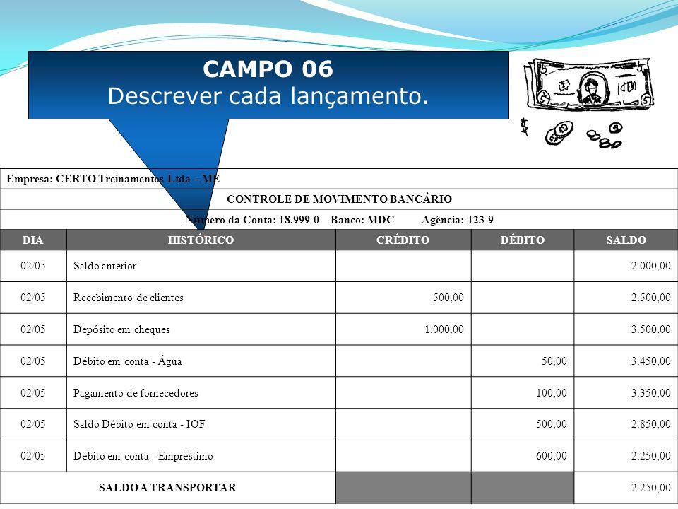 CAMPO 06 Descrever cada lançamento. Empresa: CERTO Treinamentos Ltda – ME CONTROLE DE MOVIMENTO BANC Á RIO N ú mero da Conta: 18.999-0 Banco: MDC Agên