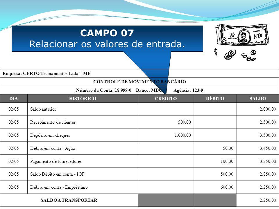 CAMPO 07 Relacionar os valores de entrada. Empresa: CERTO Treinamentos Ltda – ME CONTROLE DE MOVIMENTO BANC Á RIO N ú mero da Conta: 18.999-0 Banco: M