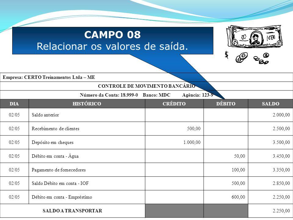 CAMPO 08 Relacionar os valores de saída. Empresa: CERTO Treinamentos Ltda – ME CONTROLE DE MOVIMENTO BANC Á RIO N ú mero da Conta: 18.999-0 Banco: MDC