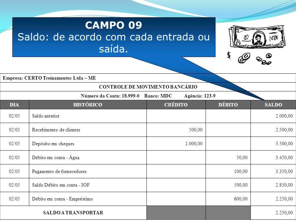CAMPO 09 Saldo: de acordo com cada entrada ou saída. Empresa: CERTO Treinamentos Ltda – ME CONTROLE DE MOVIMENTO BANC Á RIO N ú mero da Conta: 18.999-