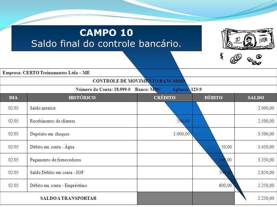 CAMPO 10 Saldo final do controle bancário. Empresa: CERTO Treinamentos Ltda – ME CONTROLE DE MOVIMENTO BANC Á RIO N ú mero da Conta: 18.999-0 Banco: M