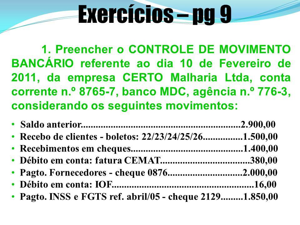Exercícios – pg 9 1. Preencher o CONTROLE DE MOVIMENTO BANCÁRIO referente ao dia 10 de Fevereiro de 2011, da empresa CERTO Malharia Ltda, conta corren