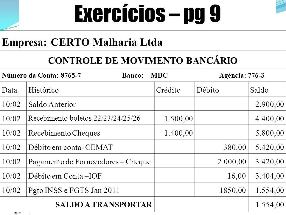 Empresa: CERTO Malharia Ltda CONTROLE DE MOVIMENTO BANCÁRIO Número da Conta: 8765-7 Banco: MDC Agência: 776-3 DataHistóricoCréditoDébitoSaldo 10/02Sal