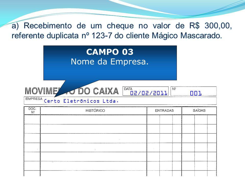 001 Certo Eletrônicos Ltda. CAMPO 03 Nome da Empresa. 02/02/2011