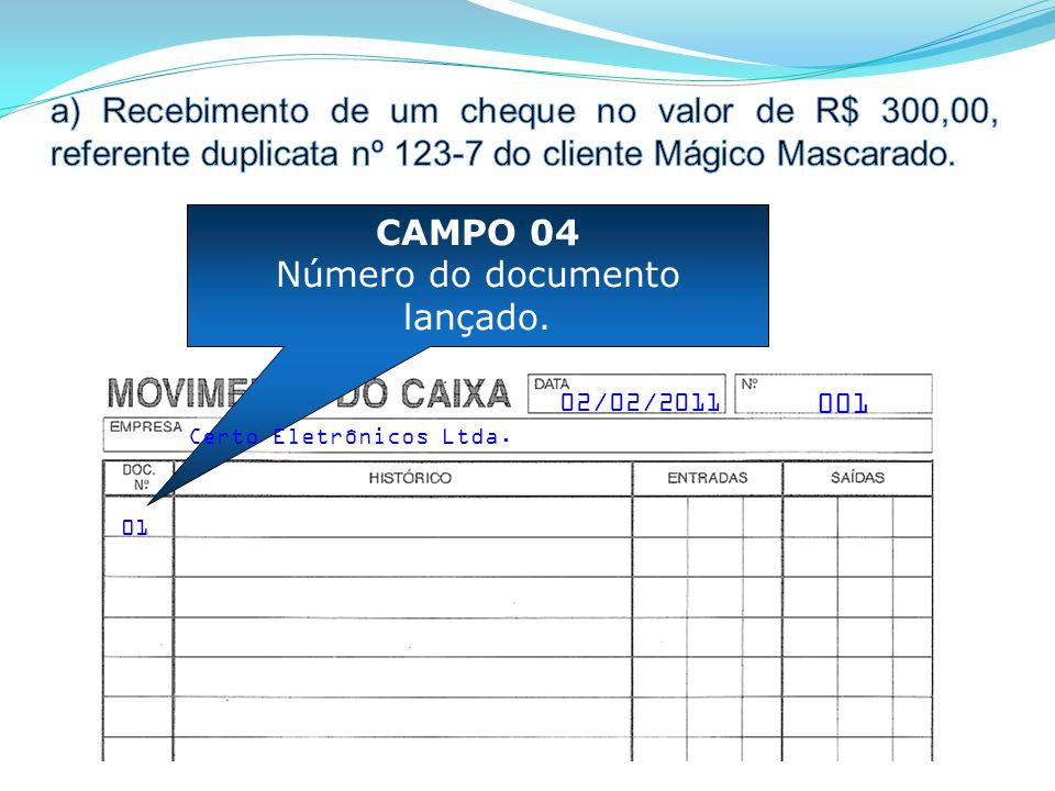 01 CAMPO 04 Número do documento lançado. 001 Certo Eletrônicos Ltda. 02/02/2011