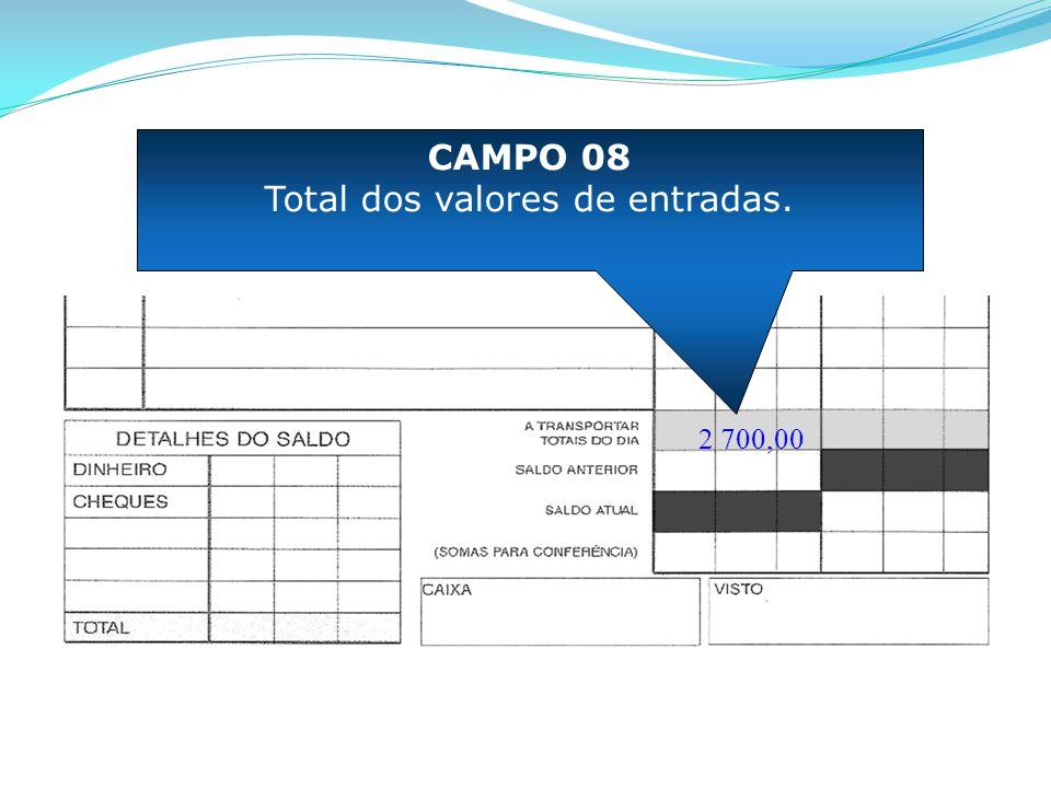 2 700,00 CAMPO 08 Total dos valores de entradas.