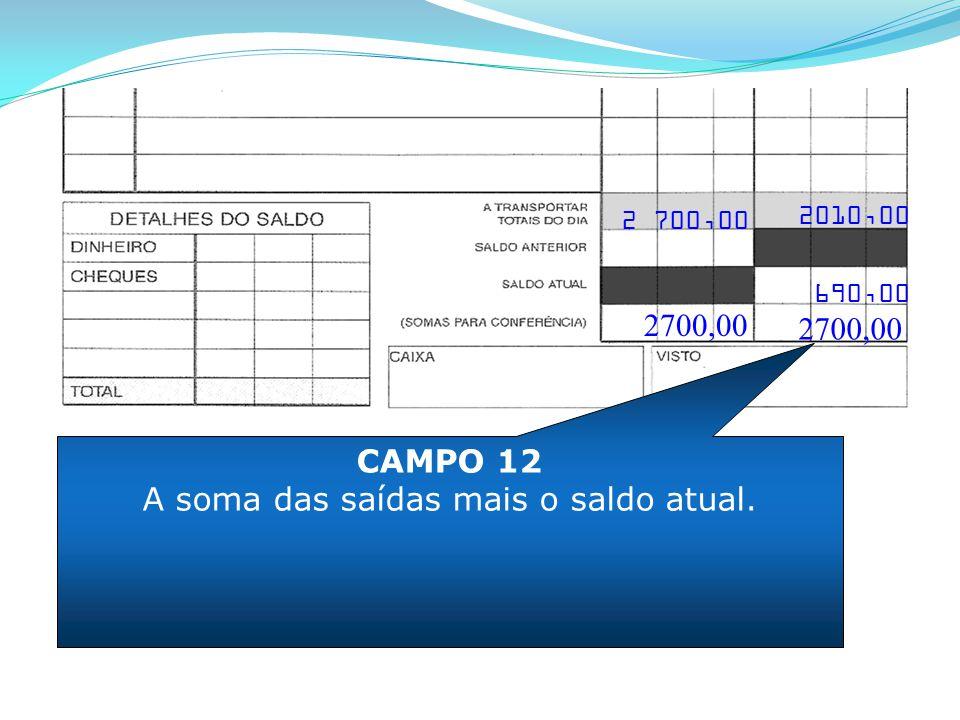CAMPO 12 A soma das saídas mais o saldo atual. 2700,00 2010,00 690,00 2700,00