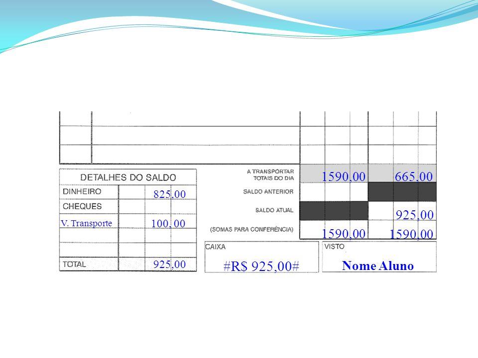Nome Aluno #R$ 925,00# 1590,00 925,00 1590,00 825,00 925,00 665,00 V. Transporte 100, 00