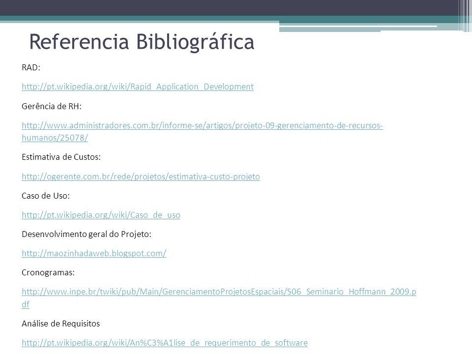 Referencia Bibliográfica RAD: http://pt.wikipedia.org/wiki/Rapid_Application_Development Gerência de RH: http://www.administradores.com.br/informe-se/