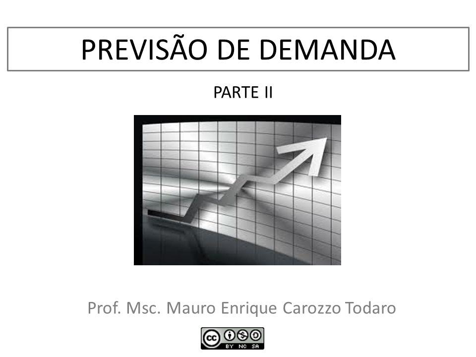 PREVISÃO DE DEMANDA Prof. Msc. Mauro Enrique Carozzo Todaro PARTE II