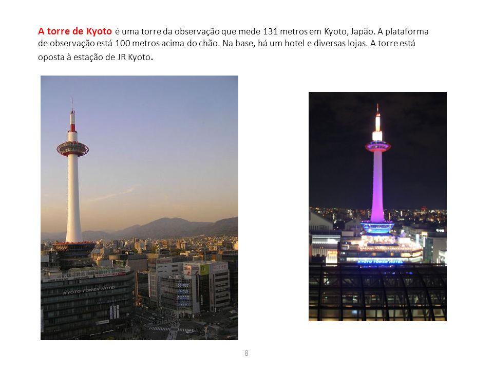 8 A torre de Kyoto é uma torre da observação que mede 131 metros em Kyoto, Japão.