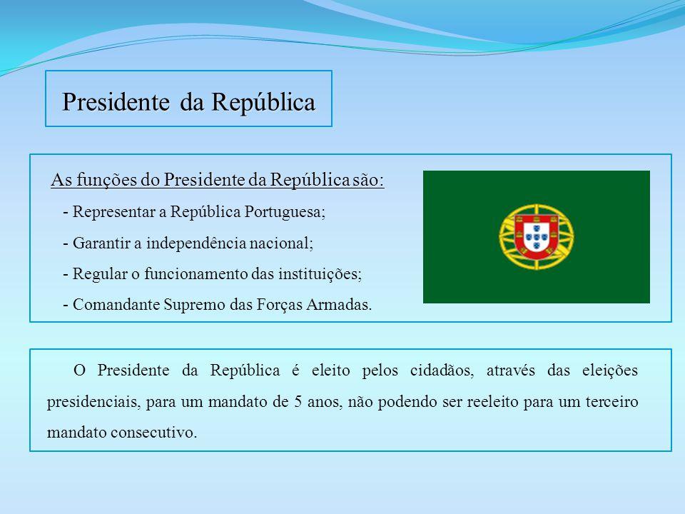 Presidente da República As funções do Presidente da República são: - Representar a República Portuguesa; - Garantir a independência nacional; - Regula