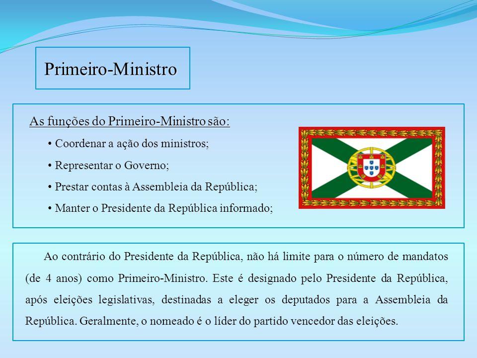 Primeiro-Ministro As funções do Primeiro-Ministro são: Coordenar a ação dos ministros; Representar o Governo; Prestar contas à Assembleia da República