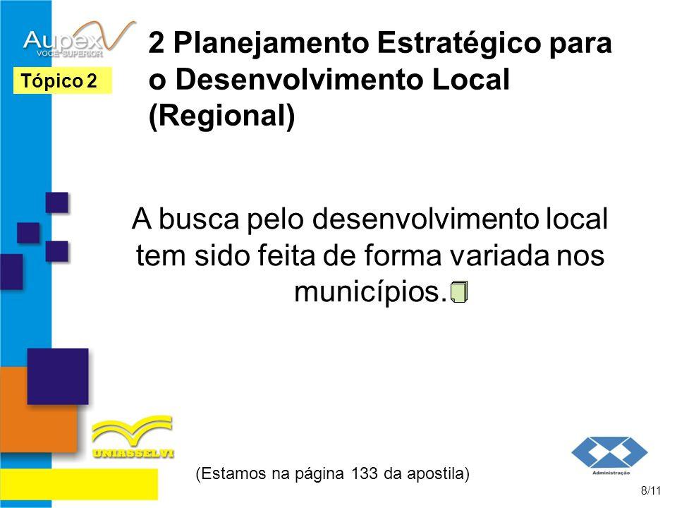 2 Planejamento Estratégico para o Desenvolvimento Local (Regional) A busca pelo desenvolvimento local tem sido feita de forma variada nos municípios.