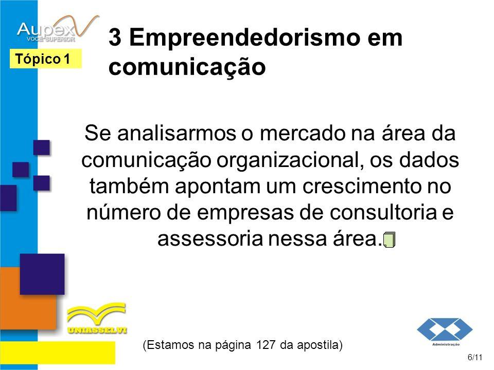 3 Empreendedorismo em comunicação Se analisarmos o mercado na área da comunicação organizacional, os dados também apontam um crescimento no número de empresas de consultoria e assessoria nessa área.
