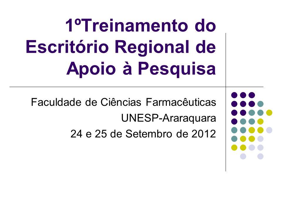 1ºTreinamento do Escritório Regional de Apoio à Pesquisa Faculdade de Ciências Farmacêuticas UNESP-Araraquara 24 e 25 de Setembro de 2012