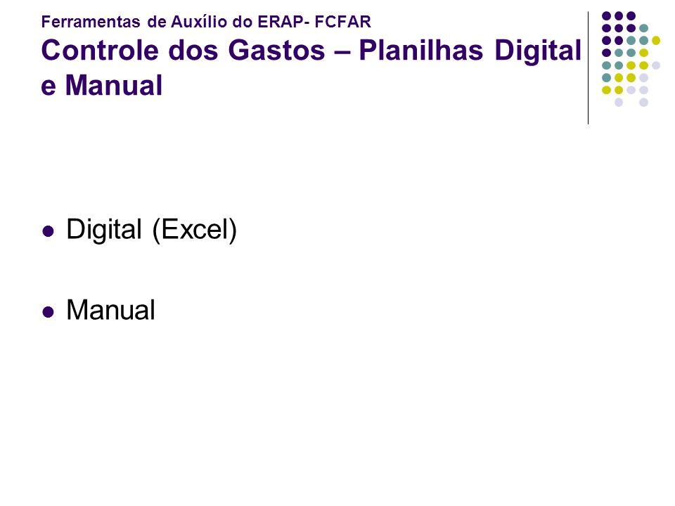 Ferramentas de Auxílio do ERAP- FCFAR Controle dos Gastos – Planilhas Digital e Manual Digital (Excel) Manual